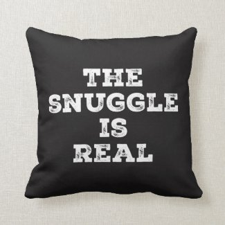The Snuggle Is Real Funny Quote Throw Pillow