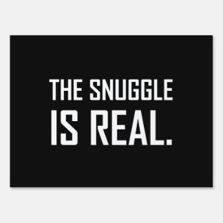 The Snuggle Is Real Sign