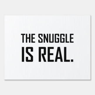 The Snuggle Is Real Yard Sign