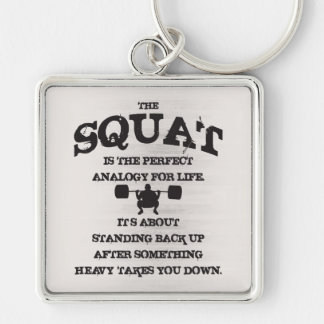 The squat is the perfect analogy for life key chain