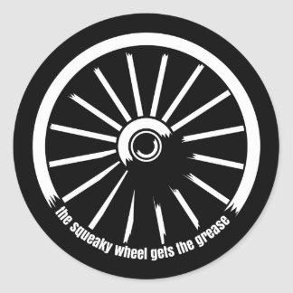 The squeaky wheel gets the grease classic round sticker