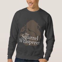 The Squirrel Whisperer Sweatshirt