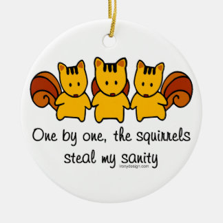 The squirrels steal my sanity ceramic ornament