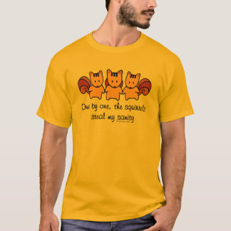 The squirrels steal my sanity T-Shirt