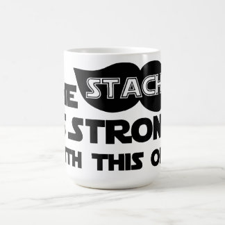 The Stache is Strong With This One Coffee Mug