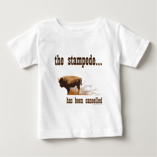 The stampede has been cancelled baby T-Shirt