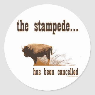 The stampede has been cancelled round sticker