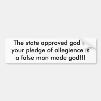 The state approved god inyour pledge of allegie... bumper sticker