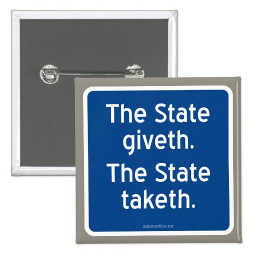 The State giveth. The State taketh. Button
