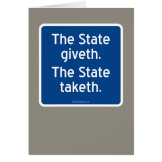 The State giveth. The State taketh. Greeting Card