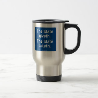 The State giveth. The State taketh. 15 Oz Stainless Steel Travel Mug