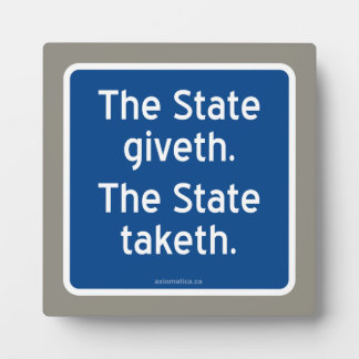 The State giveth. The State taketh. Plaque