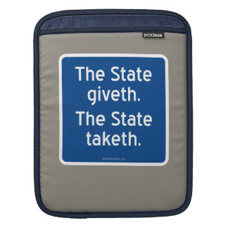 The State giveth. The State taketh. Sleeve For iPads