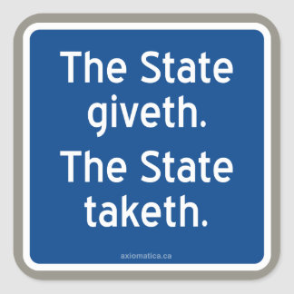 The State giveth. The State taketh. Square Sticker