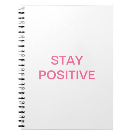 """The """"STAY POSITIVE"""" line! Note Book"""