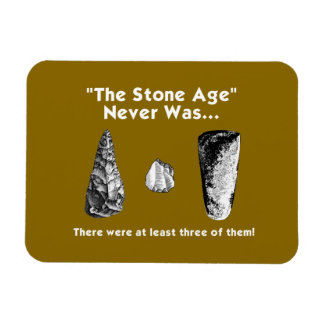 """""""The Stone Age"""" Never Was... Fridge Magnet"""