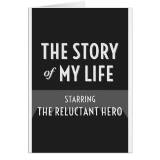 The Story of My Life - The Reluctant Hero Card