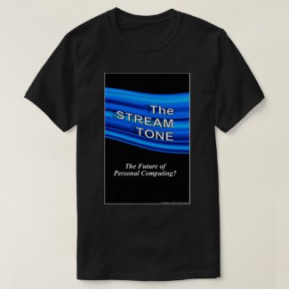 The STREAM TONE: The Future of Personal Computing? T-Shirt