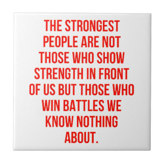 THE STRONGEST PEOPLE QUOTES SAYINGS EXPRESSIONS TR CERAMIC TILE