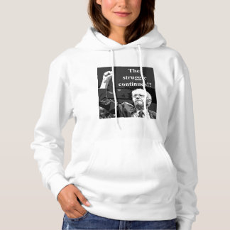 The struggle continues hoodie