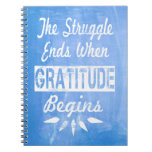 The struggle ends when gratitude begins note book