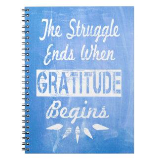 The struggle ends when gratitude begins notebook