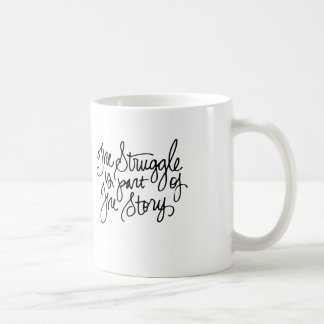 The Struggle is Part of the Story Coffee Mug