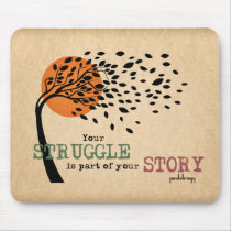 The Struggle is part of your story: Recovery Quote Mouse Pad