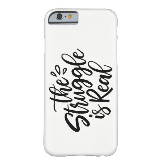 The Struggle is Real Barely There iPhone 6 Case