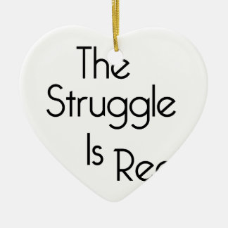 The Struggle Is Real Ceramic Ornament