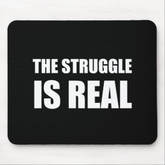 The Struggle Is Real Mouse Pad