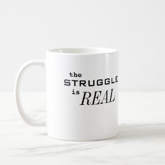 the Struggle is REAL Classic White Coffee Mug