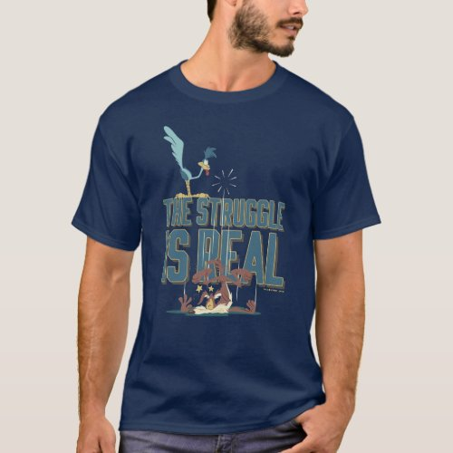 The Struggle Is Real ROAD RUNNERâ  Wile E Coyote T_Shirt