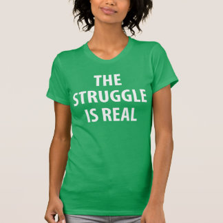 The Struggle Is Real T-Shirt Tumblr