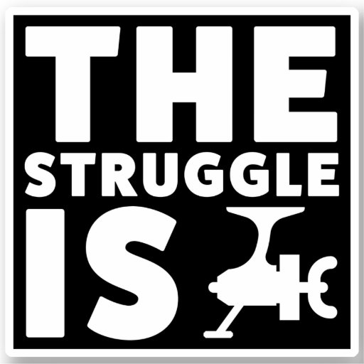 The Struggle is Reel Funny Fishing Sticker