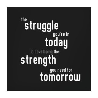 The struggle you're in today developing  strength canvas print
