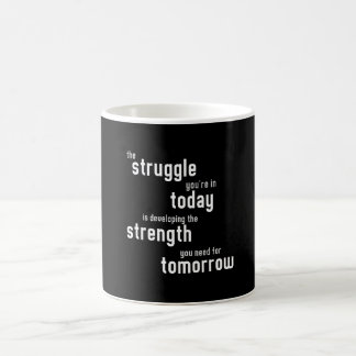 The struggle you're in today developing  strength coffee mug