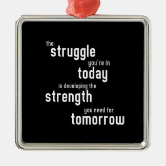 The struggle you're in today developing  strength metal ornament