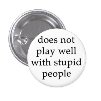 The Stupid People Repellent Button! 1 Inch Round Button