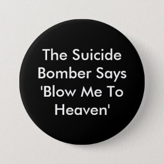 The Suicide Bomber Says 'Blow Me To Heaven' Pinback Button