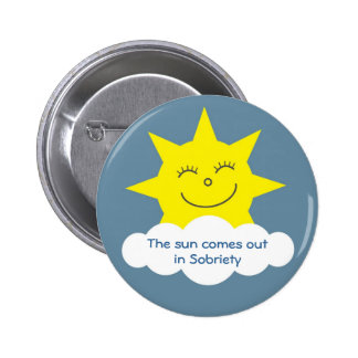 The sun comes out in sobriety badge 2 inch round button