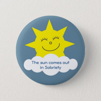 The sun comes out in sobriety badge pinback button