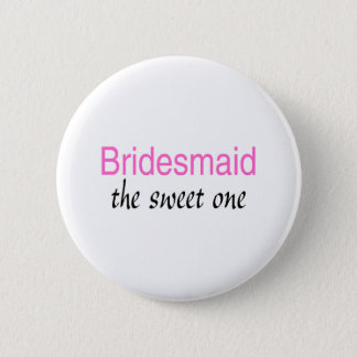 The Sweet One (Bridesmaid) Button