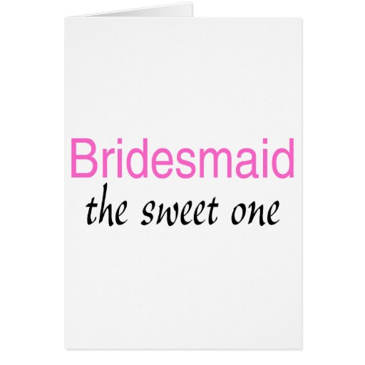 The Sweet One (Bridesmaid) Greeting Card