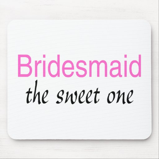The Sweet One (Bridesmaid) Mouse Pad
