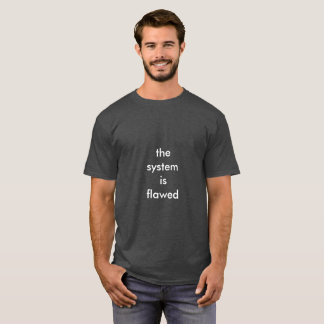 the system is flawed T-Shirt