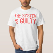 The System Is Guilty T-Shirt
