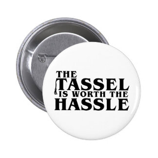 The Tassel Is Worth The Hassle Pin