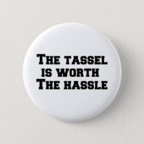 the tassel is worth the hassle button