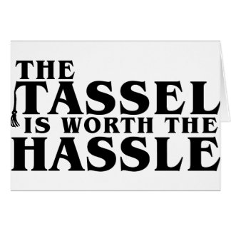 The Tassel Is Worth The Hassle Card